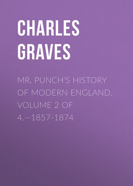 Mr. Punch`s History of Modern England. Volume 2 of 4.—1857-1874