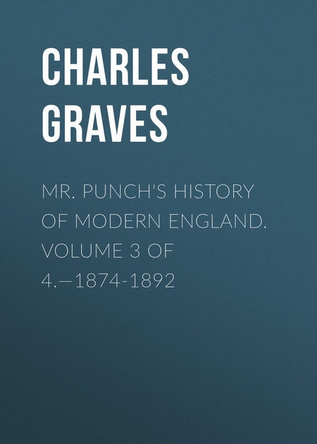 Mr. Punch`s History of Modern England. Volume 3 of 4.—1874-1892
