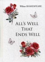Alls Well That Ends Well = Все хорошо, что хорошо кончается: на англ.яз