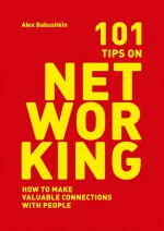 101 tips on networking. How to make valuable connections with people