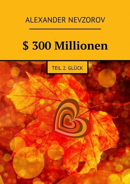 $ 300Millionen. Teil 2. Glck