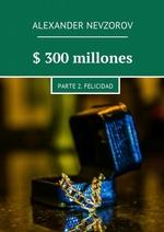$ 300millones. Parte 2. Felicidad
