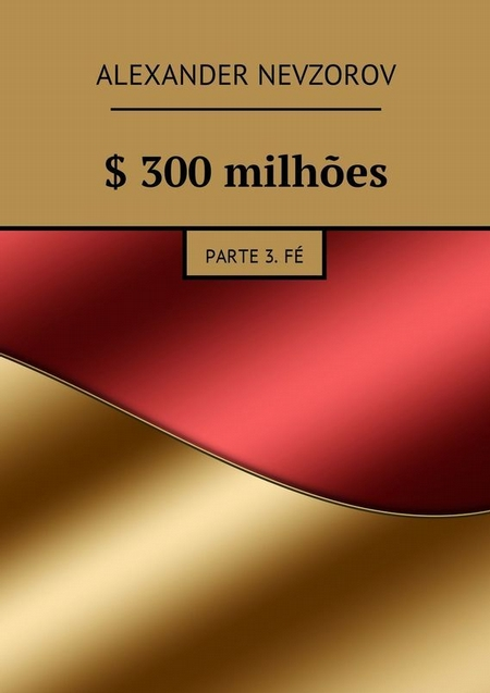 $ 300milhes. Parte 3.F