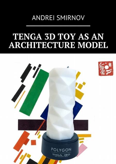 Tenga 3D Toy asanArchitecture Model