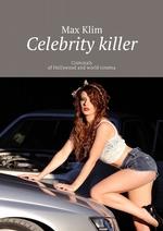 Celebrity killer. Criminals ofHollywood and world cinema