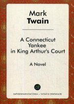 A Connecticut Yankee in King Arthurs Court = Янки из Коннектикута при дворе короля Артура: роман на англ.яз