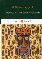 Cetywayo and His White Neighbours = Кетчвайо и его белые соседи: роман на англ.яз