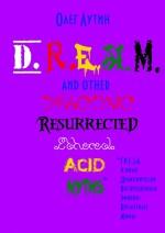 D.R.E.A.M. and other Draconic Resurrected Ethereal Acid Myths. Г.Р.Е.З.А. ииные Драконически Воскрешенные Эфирно-Кислотные Мифы