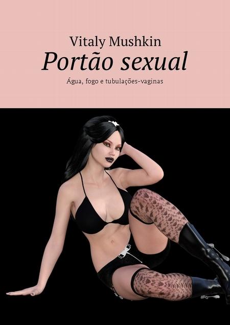 Porto sexual. gua, fogo e tubulaes-vaginas