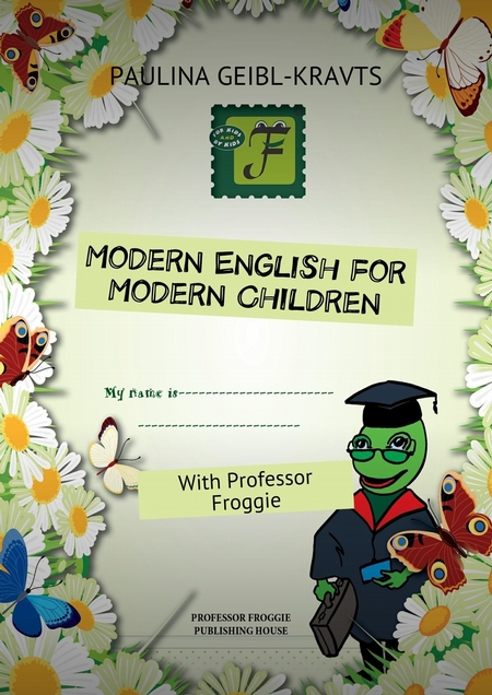 Modern English for Modern Children. With Professor Froggie