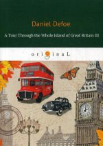 A Tour Through the Whole Island of Great Britain III = Тур через Великобританю 3: роман на англ.яз