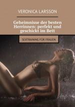 Geheimnisse der besten Herrinnen: perfekt und geschickt imBett. Sextraining fr Frauen