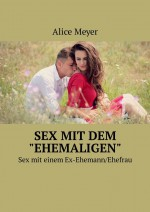 Sex mit dem «ehemaligen». Sexmit einem Ex-Ehemann/Ehefrau