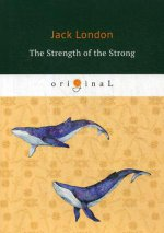 The Strength of the Strong = Сила сильных: на англ.яз