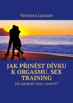 Jak pinst dvku k orgasmu. Sex Training. Jak uspokojit enu v posteli?