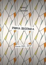 Prima seconda. Poesie 2001–2018