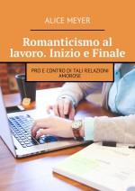 Romanticismo al lavoro. Inizio e Finale. Pro e contro di tali relazioni amorose