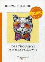 Idle Thoughts of an Idle Fellow 1 = Праздные мысли праздного человека 1: на англ.яз