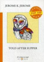 Told After Supper = Рассказы после ужина: на англ.яз