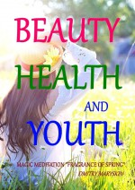 """Beauty, Health and Youth: Magic Meditation """"Fragrance of Spring"""""""