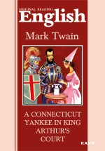 A Connecticut Yankee in King Arthur`s Court / Янки из Коннектикута при дворе короля Артура. Книга для чтения на английском языке