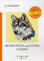 Brown Wolf and Other Stories = Бурый волк и другие рассказы: на англ.яз