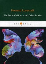 The Dunwich Horror and Other Stories = Данвичский ужас и другие рассказы