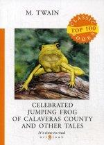 Celebrated Jumping Frog of Calaveras County and Other Tales = Знаменитая скачущая лягушка из Калавераса и другие истории: на англ.яз