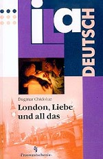 Лондон, любовь и все такое: Книга для чтения для старших классов школы с углубленным изучением немецкого языка