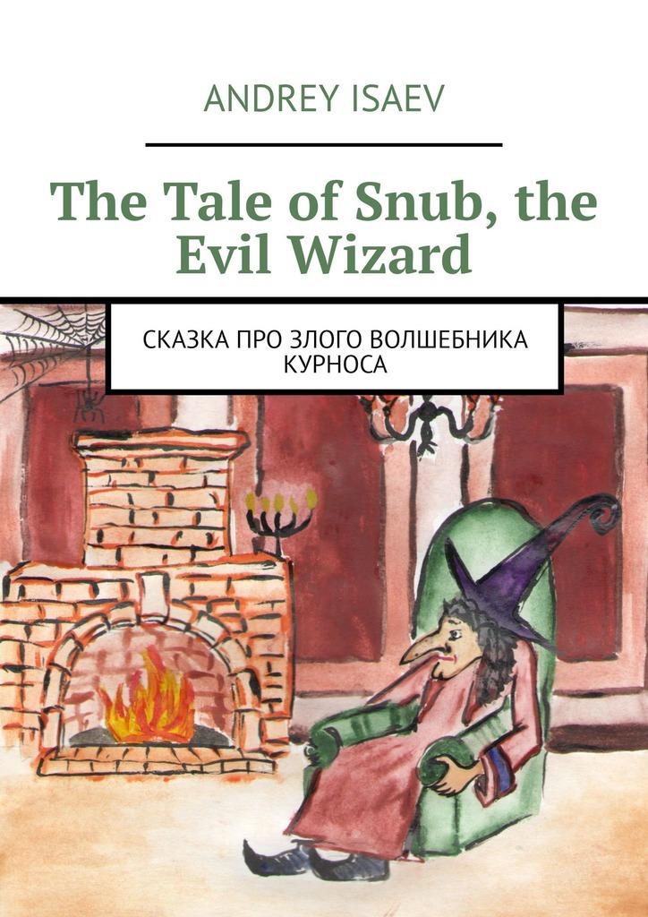 The Tale ofSnub, the Evil Wizard. Сказка про злого волшебника Курноса