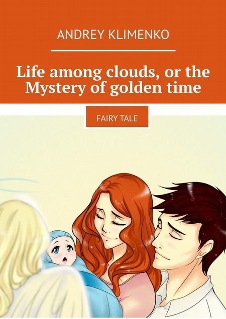 Life among clouds, orthe Mystery ofgoldentime. Fairytale