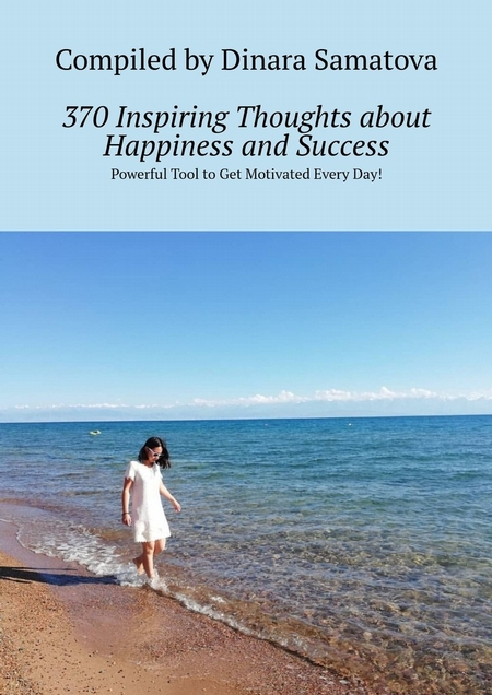 370Inspiring Thoughts aboutHappiness andSuccess. Powerful Tool toGet Motivated EveryDay!
