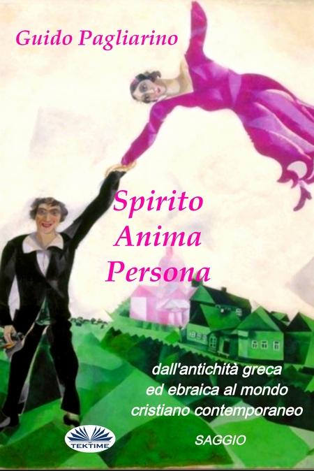 Spirito, Anima, Persona Dall`Antichit Greca Ed Ebraica Al Mondo Cristiano Contemporaneo