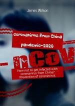 Coronavirus from China. Pandemic-2020. How not toget infected with coronavirus from China? Prevention ofcoronavirus