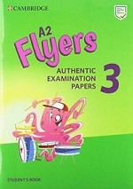 A2 Flyers 3. Authentic Examination Papers. Student`s Book