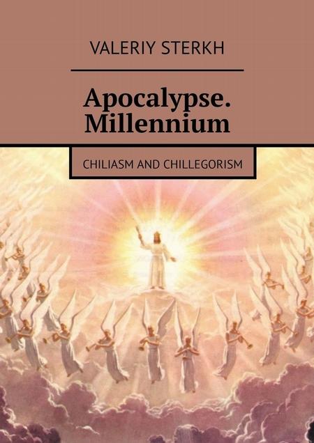 Apocalypse. Millennium. Chiliasm and Chillegorism