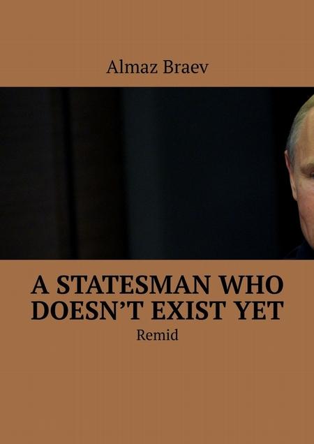 Astatesman who doesn't existyet. Remid