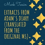 Extracts From Adam`s Diary (Translated From The Original MS)