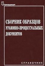 Сборник образцов уголовно-процессуальных документов. Справочник