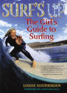 Surf`s Up: The Girl`s Guide to Surfing (American)