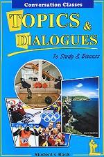Topics & Dialogues: To Study & Discuss: Student`s Book
