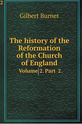 A History of the Reformation of the Church of England. Volume II   Part II