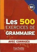 Les 500 exercices de Grammaire. Niveau B1. Livre + corriges integres