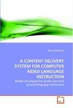 A CONTENT DELIVERY SYSTEM FOR COMPUTER AIDED LANGUAGE INSTRUCTION. Model developed for grade one level second language instruction