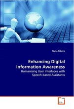 Enhancing Digital Information Awareness. Humanising User Interfaces with Speech-based Assistants
