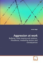 Aggression at work. Bullying, nasty teasing and violence. Prevalence, mediating factors and consequences