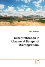 Decentralization in Ukraine: A Danger of Disintegration?