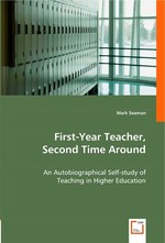 First-Year Teacher, Second Time Around. An Autobiographical Self-study of Teaching in Higher Education