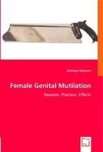 Female Genital Mutilation. Reasons, Practice, Effects