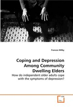 Coping and Depression Among Community Dwelling Elders. How do independent older adults cope with the symptoms of depression?